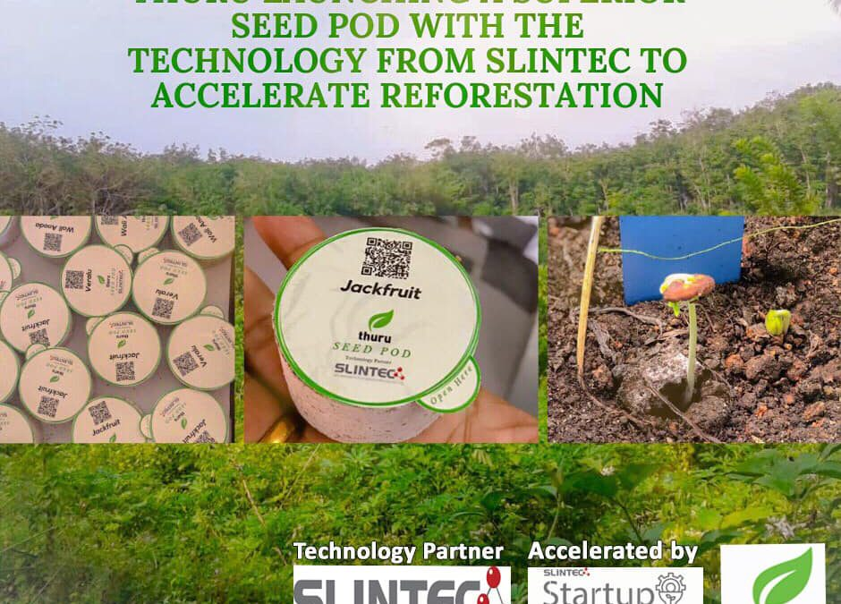 THURU IS LAUNCHING A SUPERIOR SEED POD WITH THE TECHNOLOGY FROM SLINTEC TO ACCELERATE REFORESTATION